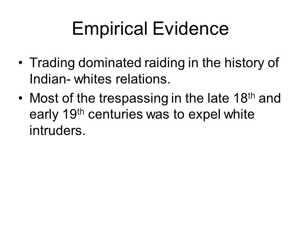 Empirical Evidence Trading dominated raiding in the history of Indian- whites relations.