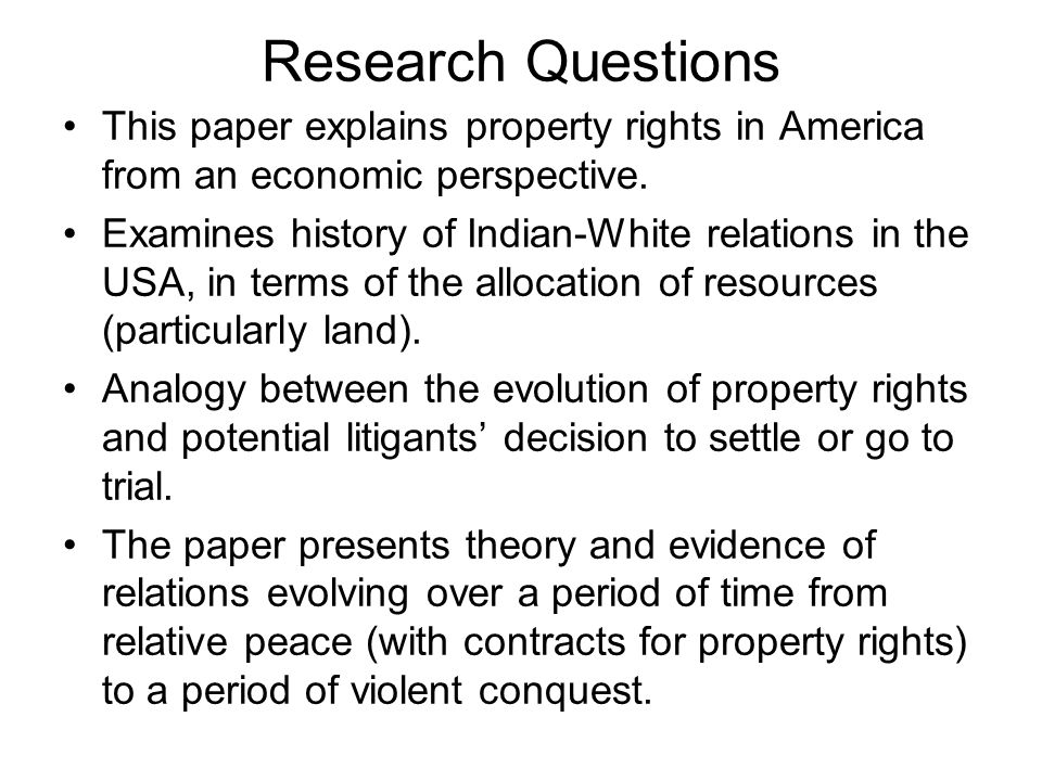 Research Questions This paper explains property rights in America from an economic perspective.