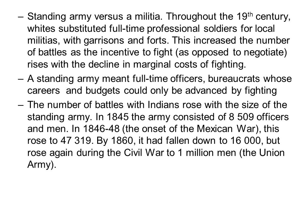 –Standing army versus a militia. Throughout the 19 th century, whites substituted full-time professional soldiers for local militias, with garrisons a