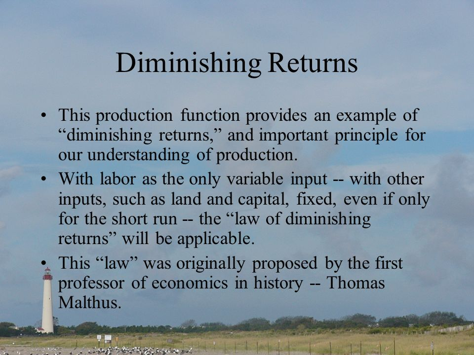 Diminishing Returns This production function provides an example of diminishing returns, and important principle for our understanding of production.