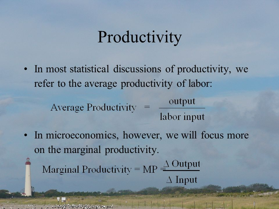 Productivity In most statistical discussions of productivity, we refer to the average productivity of labor: In microeconomics, however, we will focus