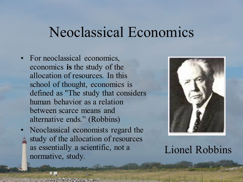 Neoclassical Economics For neoclassical economics, economics is the study of the allocation of resources. In this school of thought, economics is defi