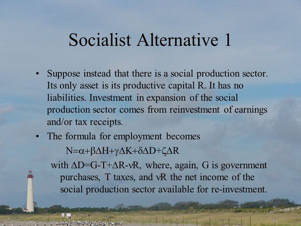 Socialist Alternative 1 Suppose instead that there is a social production sector. Its only asset is its productive capital R. It has no liabilities. I
