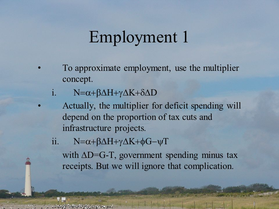 Employment 1 To approximate employment, use the multiplier concept. i.N D Actually, the multiplier for deficit spending will depend on the proportion