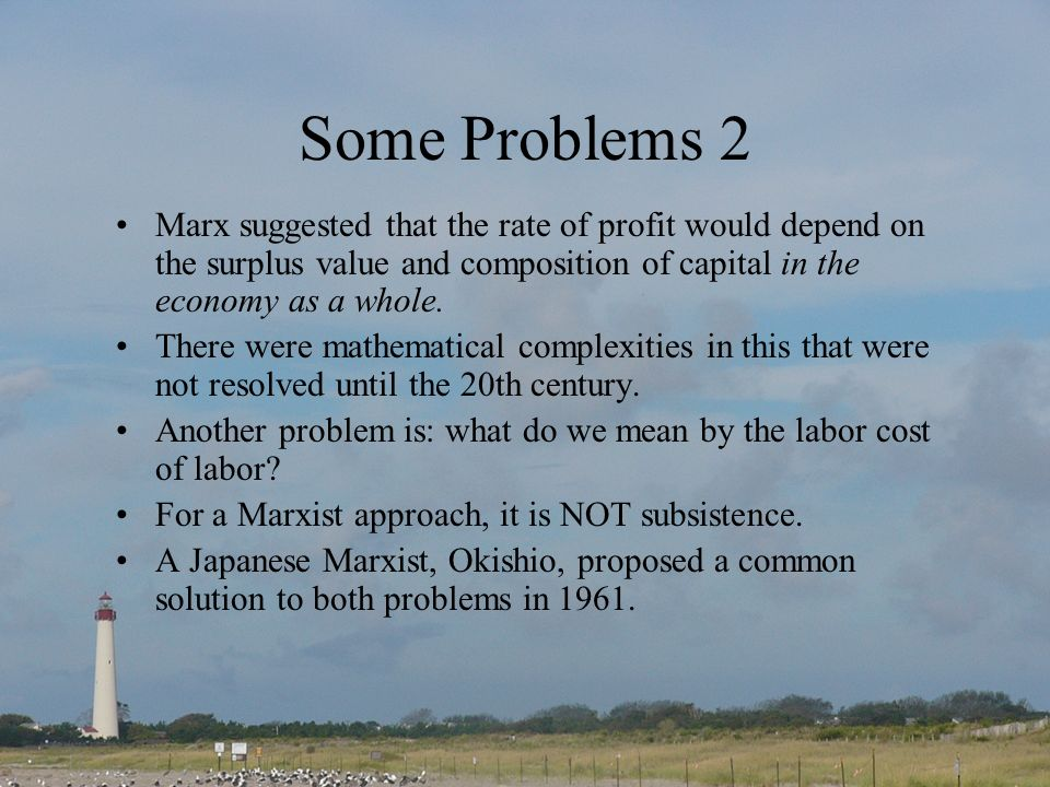 Some Problems 2 Marx suggested that the rate of profit would depend on the surplus value and composition of capital in the economy as a whole.
