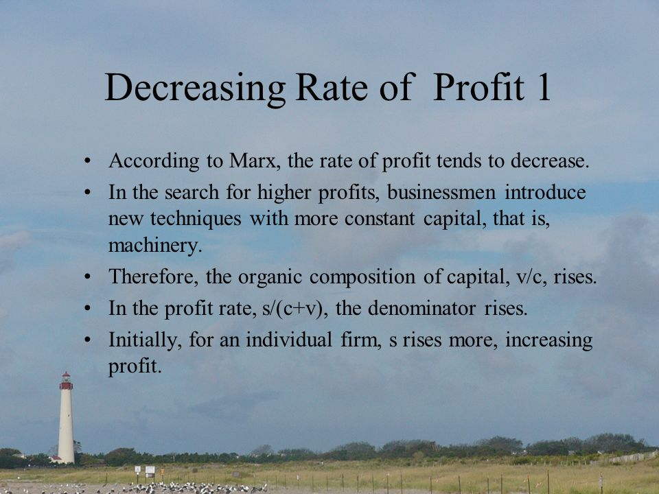 Decreasing Rate of Profit 1 According to Marx, the rate of profit tends to decrease.