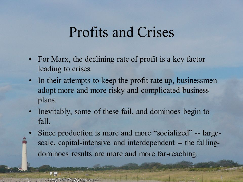 Profits and Crises For Marx, the declining rate of profit is a key factor leading to crises.