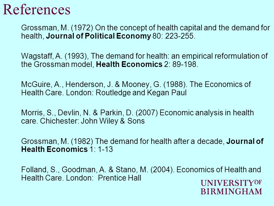 References Grossman, M. (1972) On the concept of health capital and the demand for health, Journal of Political Economy 80: 223-255. Wagstaff, A. (199