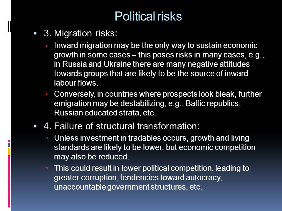 Political risks 3. Migration risks: Inward migration may be the only way to sustain economic growth in some cases – this poses risks in many cases, e.