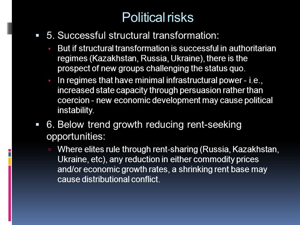 Political risks 5. Successful structural transformation: But if structural transformation is successful in authoritarian regimes (Kazakhstan, Russia,