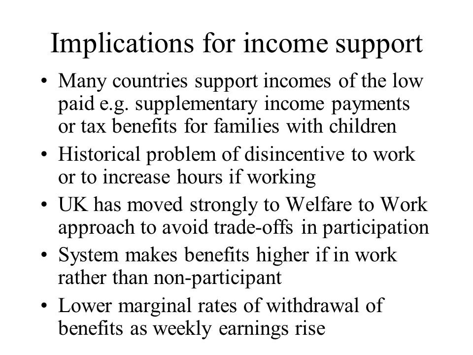 Implications for income support Many countries support incomes of the low paid e.g.
