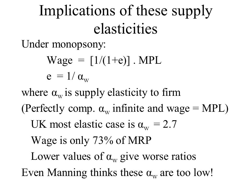 Implications of these supply elasticities Under monopsony: Wage = [1/(1+e)].