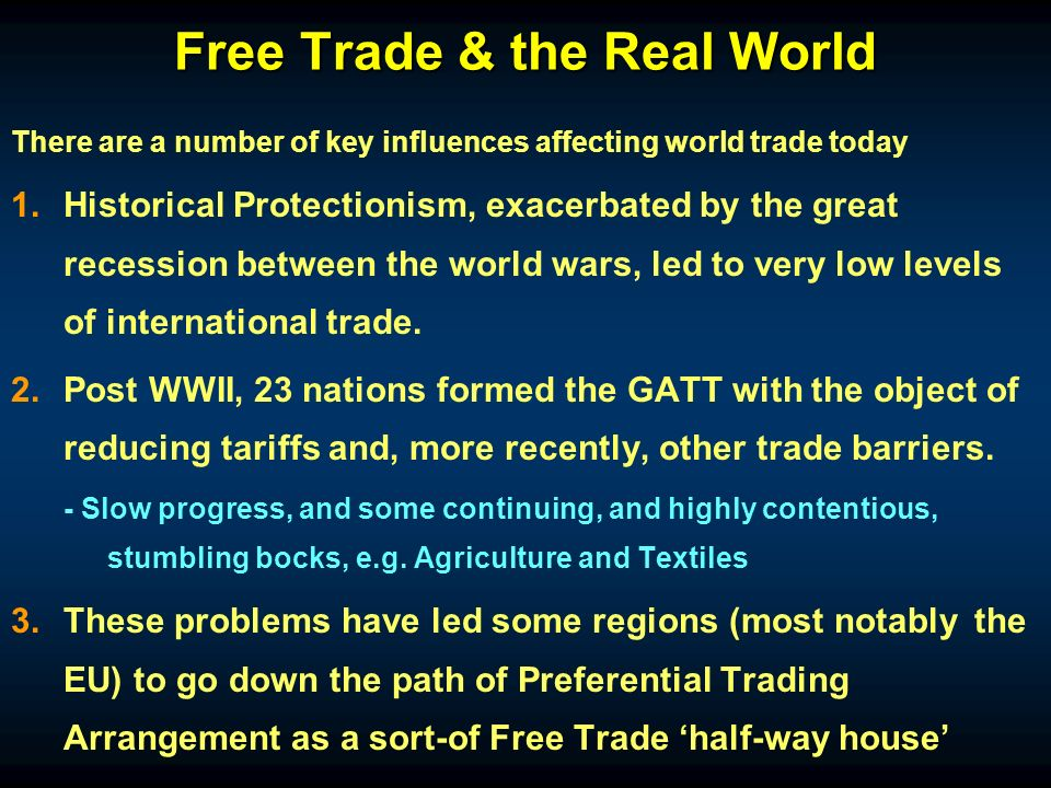 Free Trade & the Real World There are a number of key influences affecting world trade today 1.