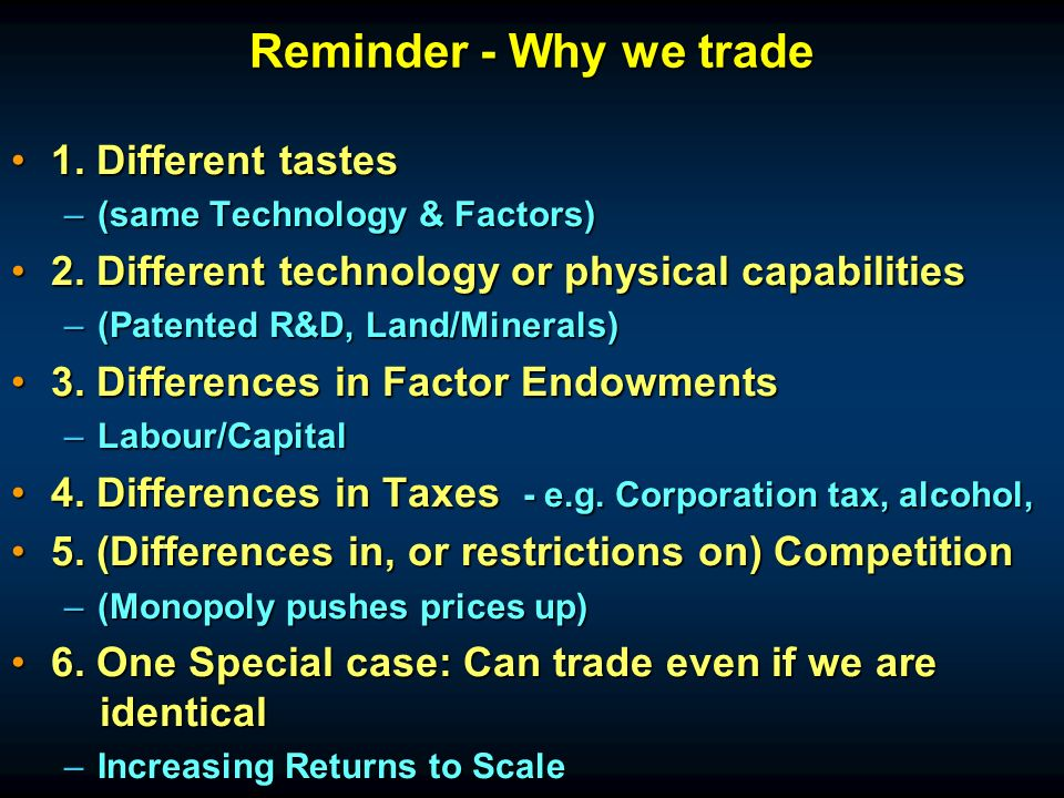 Reminder - Why we trade 1. Different tastes1. Different tastes –(same Technology & Factors) 2.