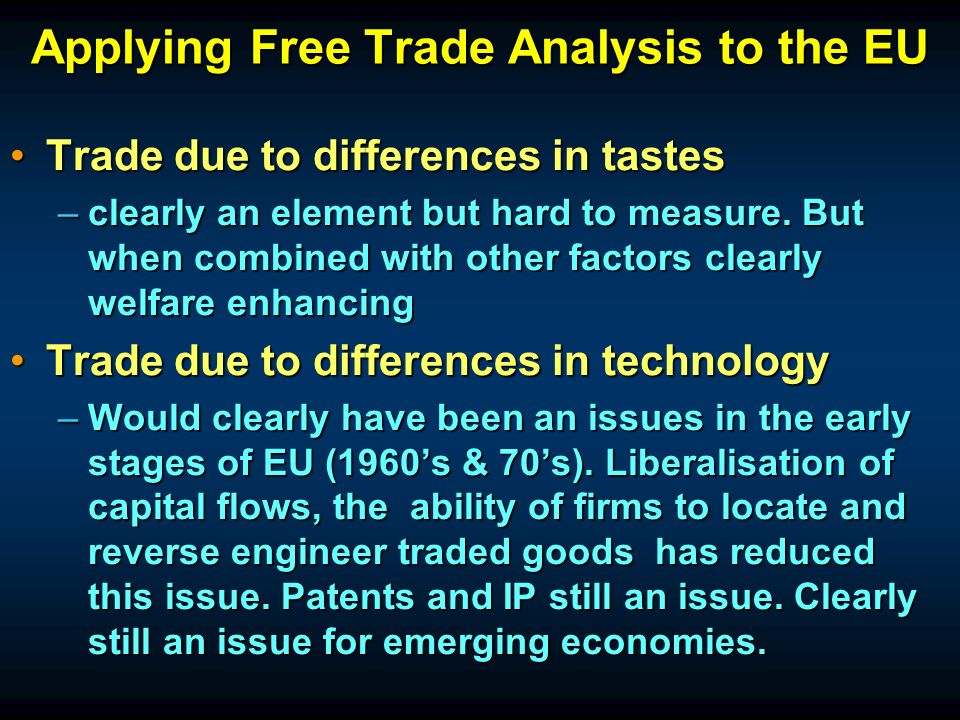 Applying Free Trade Analysis to the EU Trade due to differences in tastesTrade due to differences in tastes –clearly an element but hard to measure.