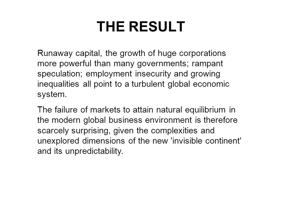 THE RESULT Runaway capital, the growth of huge corporations more powerful than many governments; rampant speculation; employment insecurity and growin