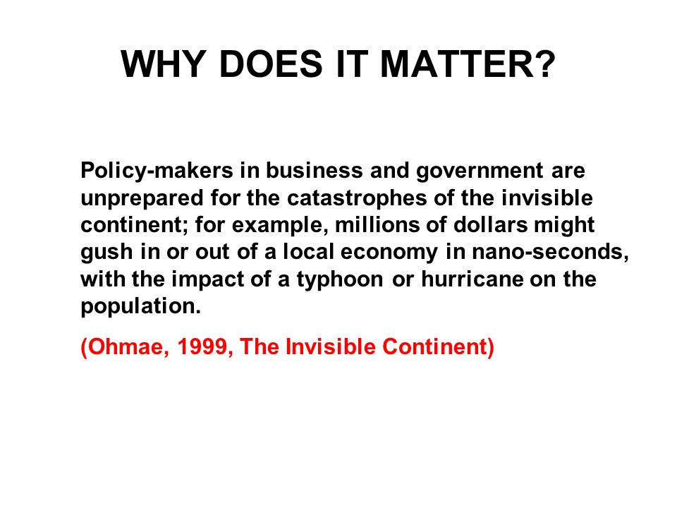 WHY DOES IT MATTER? Policy-makers in business and government are unprepared for the catastrophes of the invisible continent; for example, millions of