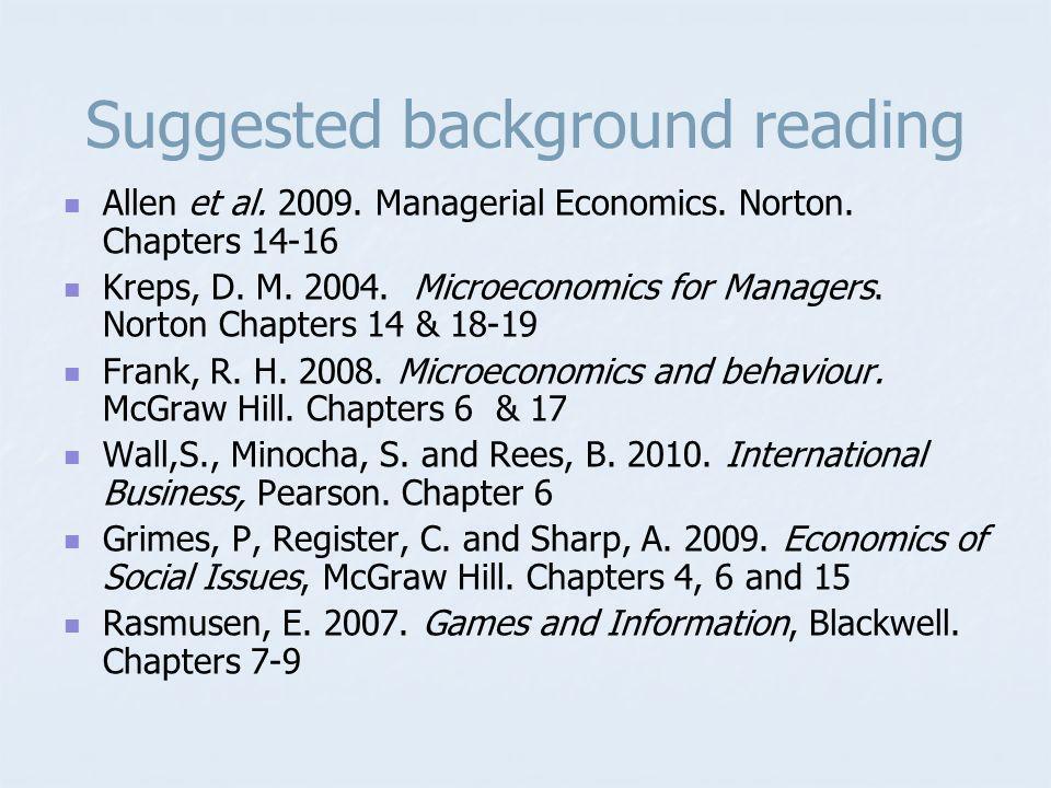 Suggested background reading Allen et al. 2009. Managerial Economics.