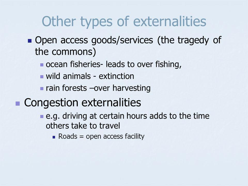 More types of externalities Public goods: non-excludable goods non-rival, consumption by one person doesnt affect the consumption of others Non-excludable – no restrictions on access e.g.