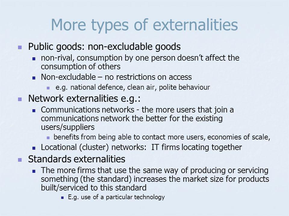 More types of externalities Public goods: non-excludable goods non-rival, consumption by one person doesnt affect the consumption of others Non-exclud