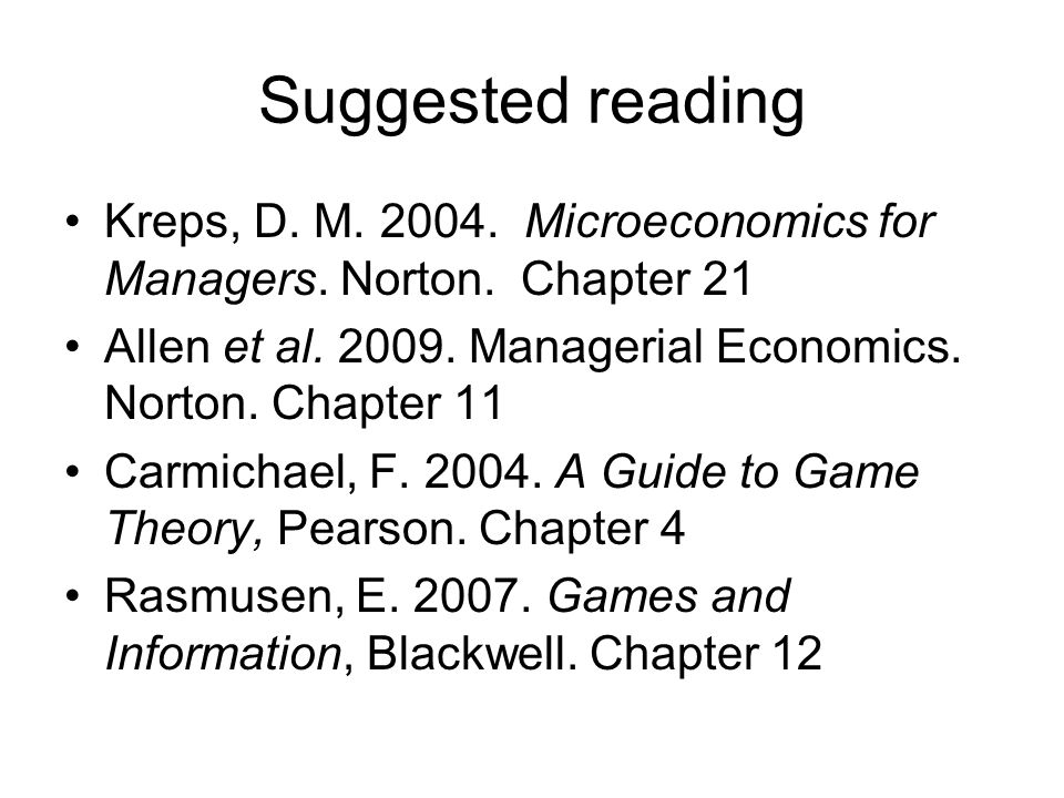 Suggested reading Kreps, D. M Microeconomics for Managers.