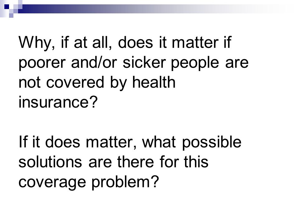Why, if at all, does it matter if poorer and/or sicker people are not covered by health insurance.