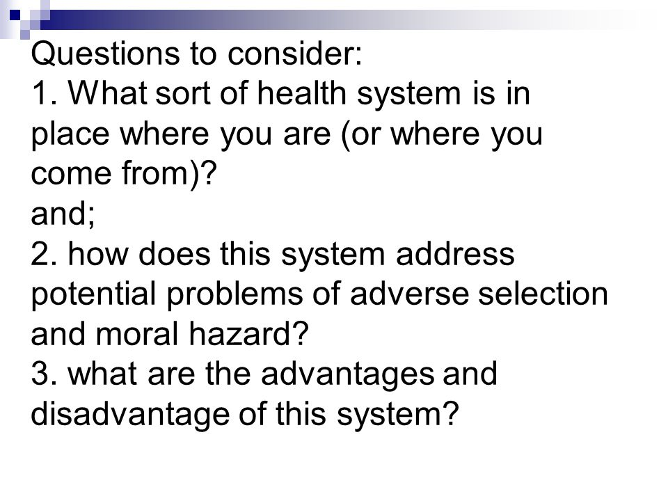Questions to consider: 1. What sort of health system is in place where you are (or where you come from)? and; 2. how does this system address potentia