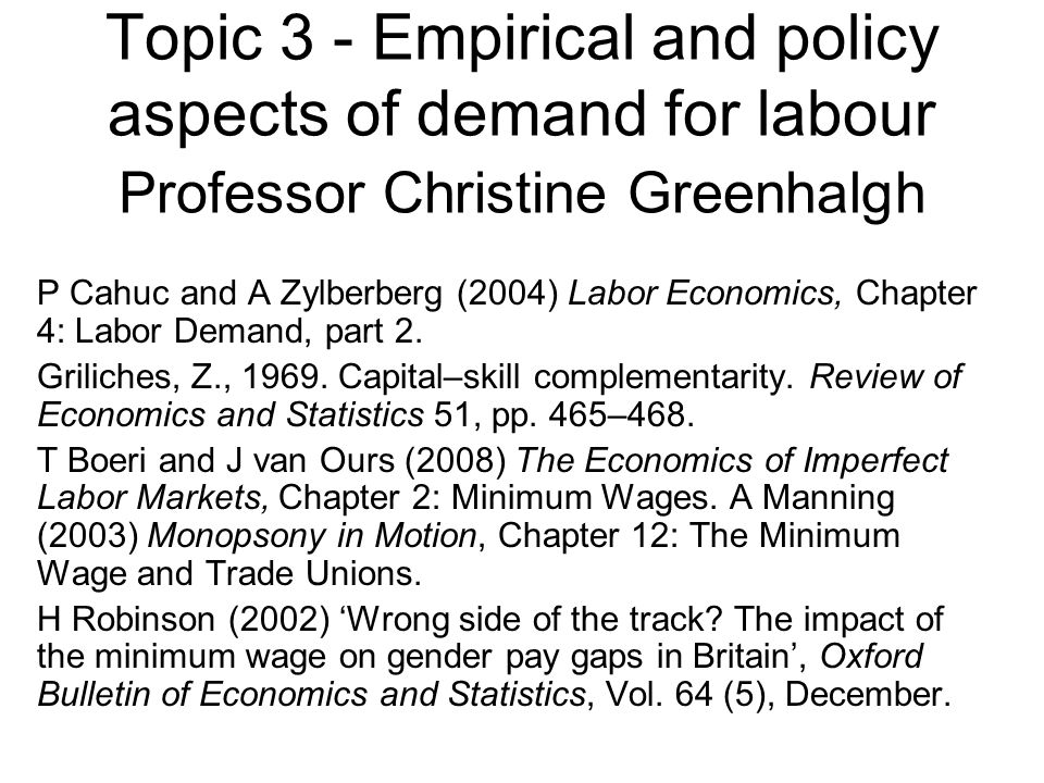 Topic 3 - Empirical and policy aspects of demand for labour Professor Christine Greenhalgh P Cahuc and A Zylberberg (2004) Labor Economics, Chapter 4: Labor Demand, part 2.