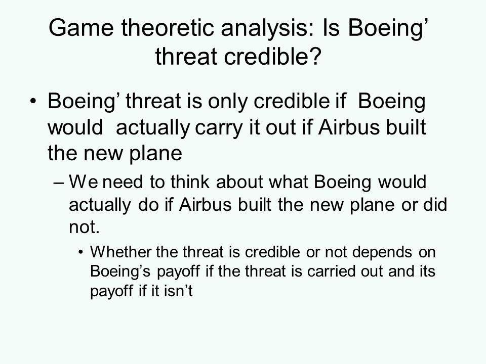 Game theoretic analysis: Is Boeing threat credible? Boeing threat is only credible if Boeing would actually carry it out if Airbus built the new plane