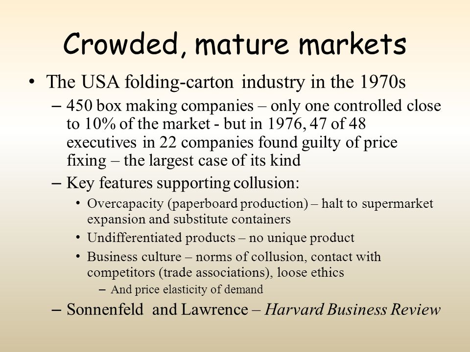 Crowded, mature markets The USA folding-carton industry in the 1970s – 450 box making companies – only one controlled close to 10% of the market - but