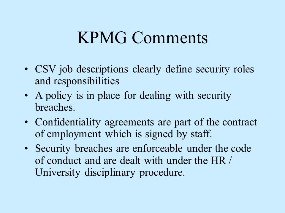 KPMG Comments CSV job descriptions clearly define security roles and responsibilities A policy is in place for dealing with security breaches.