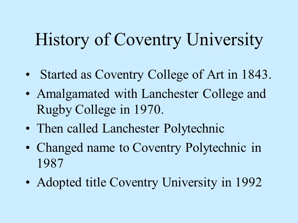 History of Coventry University Started as Coventry College of Art in 1843.