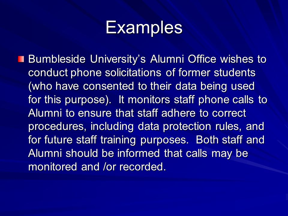 Examples Bumbleside Universitys Alumni Office wishes to conduct phone solicitations of former students (who have consented to their data being used for this purpose).