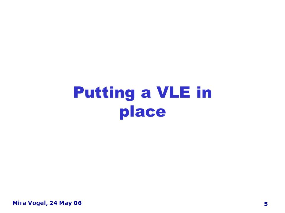 5 Mira Vogel, 24 May 06 Findings: learning technology contacts Putting a VLE in place