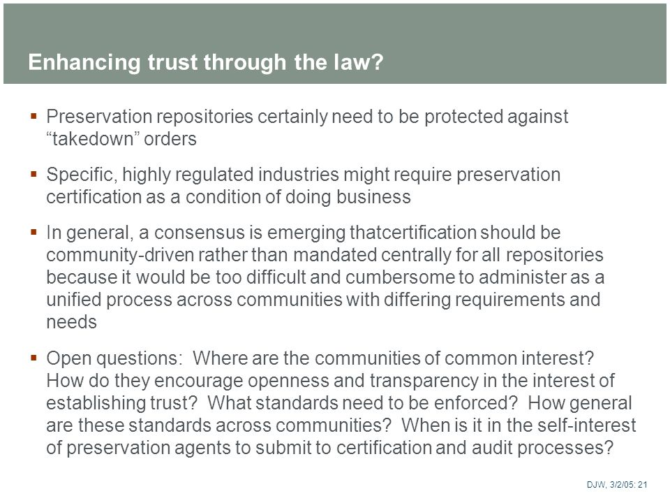 ARTstor DJW, 3/2/05: 21 Enhancing trust through the law? Preservation repositories certainly need to be protected against takedown orders Specific, hi