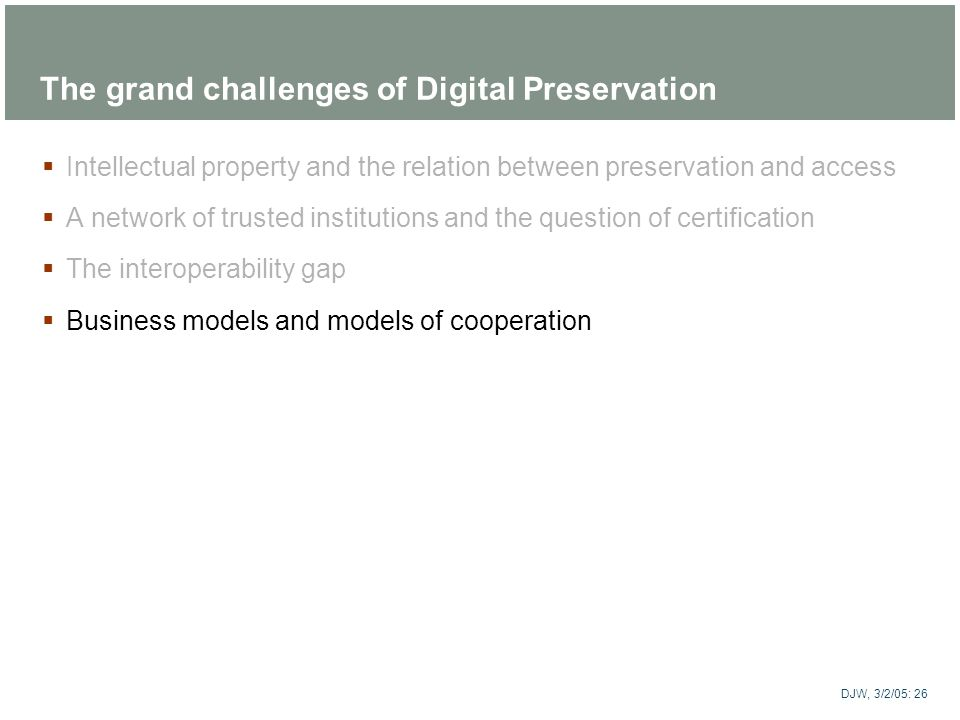 ARTstor DJW, 3/2/05: 26 The grand challenges of Digital Preservation Intellectual property and the relation between preservation and access A network