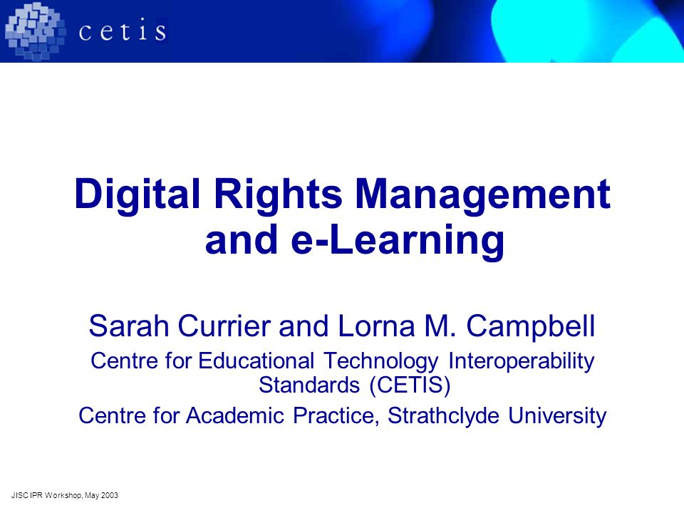 Digital Rights Management and e-Learning Sarah Currier and Lorna M.