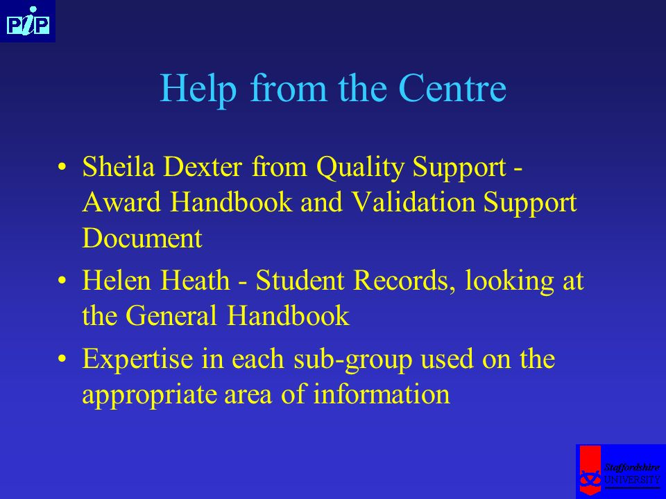 Help from the Centre Sheila Dexter from Quality Support - Award Handbook and Validation Support Document Helen Heath - Student Records, looking at the