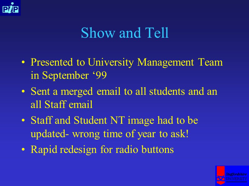 Show and Tell Presented to University Management Team in September 99 Sent a merged email to all students and an all Staff email Staff and Student NT