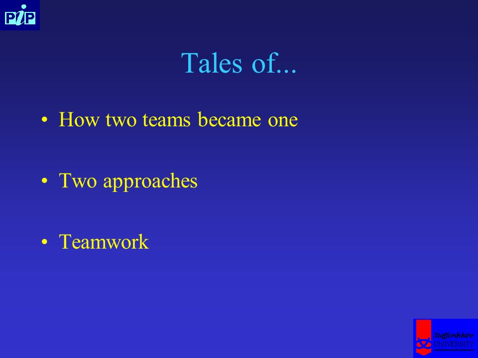 Tales of... How two teams became one Two approaches Teamwork