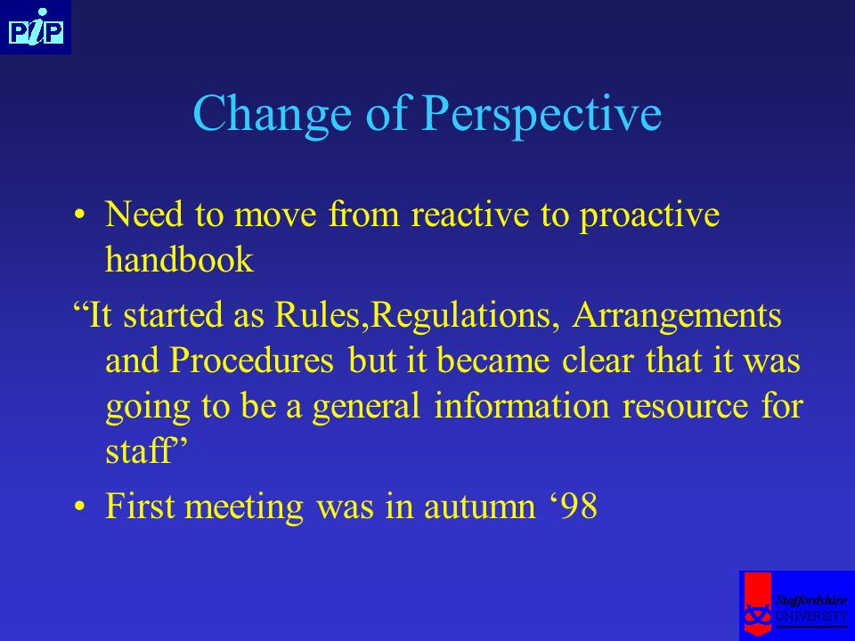 Change of Perspective Need to move from reactive to proactive handbook It started as Rules,Regulations, Arrangements and Procedures but it became clea