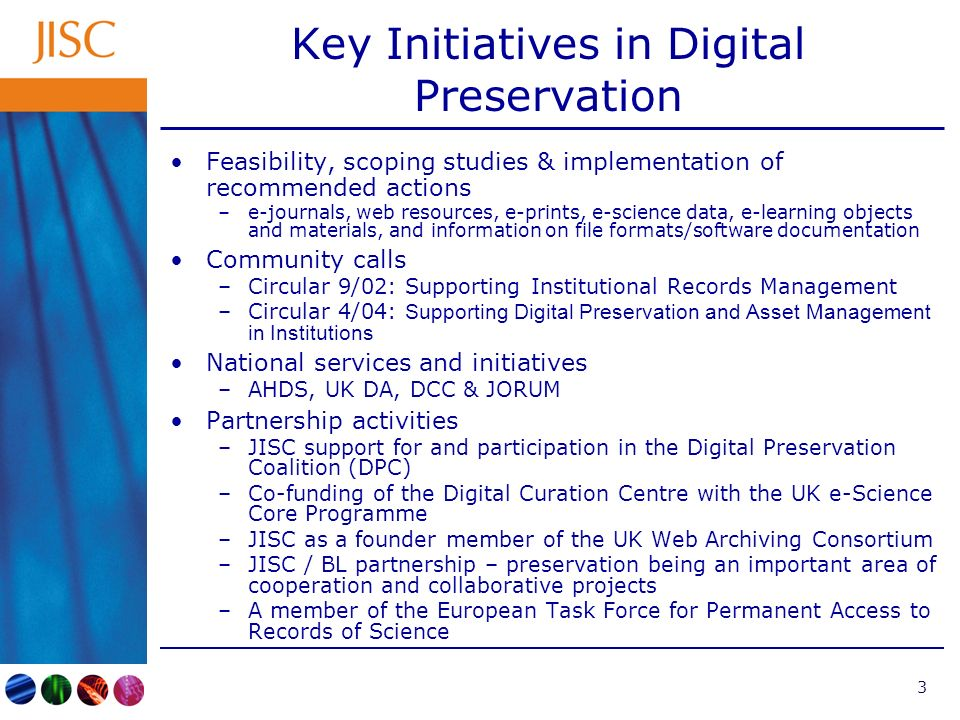 3 Key Initiatives in Digital Preservation Feasibility, scoping studies & implementation of recommended actions –e-journals, web resources, e-prints, e