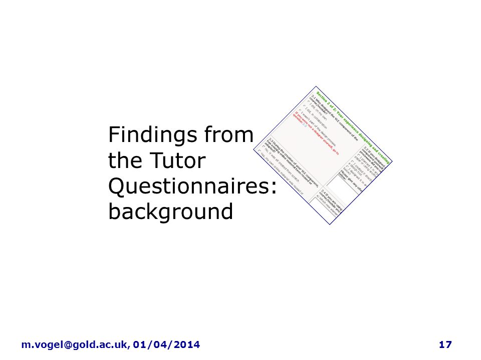 17m.vogel@gold.ac.uk, 01/04/2014 Findings: learning technology contacts Findings from the Tutor Questionnaires: background