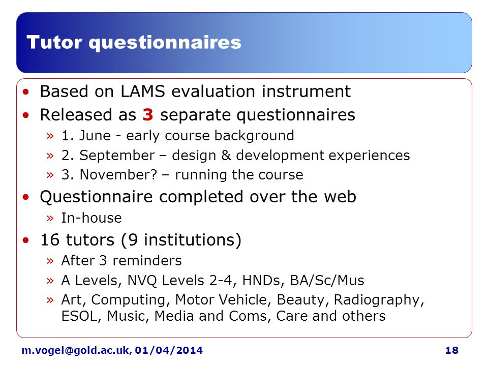01/04/2014 Tutor questionnaires Based on LAMS evaluation instrument Released as 3 separate questionnaires »1.