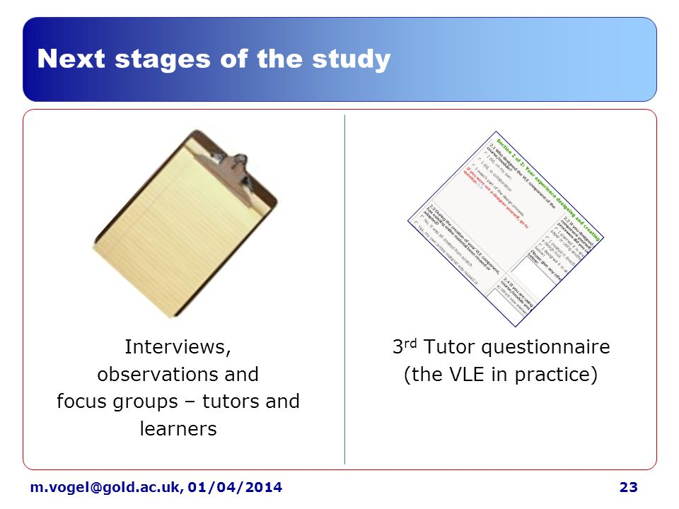 01/04/2014 Next stages of the study Interviews, observations and focus groups – tutors and learners 3 rd Tutor questionnaire (the VLE in practice)