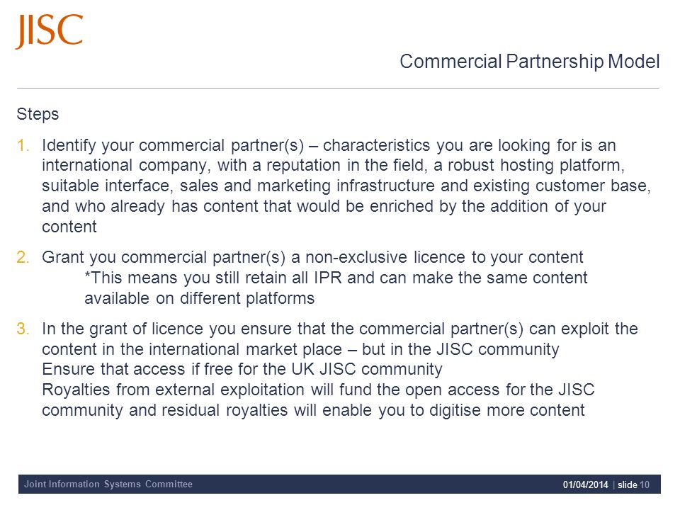 Joint Information Systems Committee 01/04/2014 | slide 10 Commercial Partnership Model Steps 1.Identify your commercial partner(s) – characteristics y