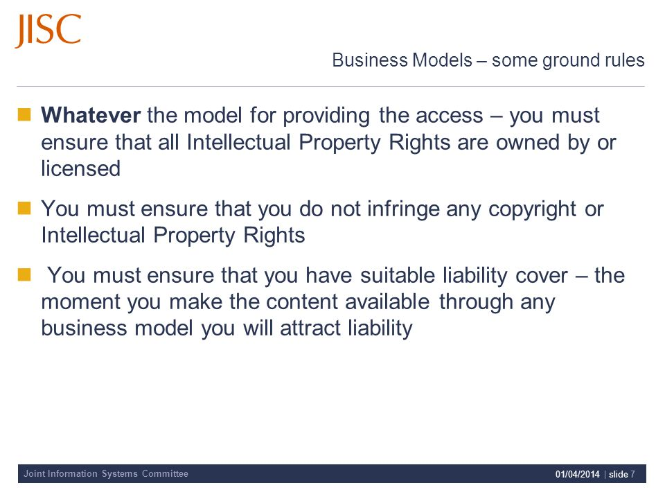Joint Information Systems Committee 01/04/2014 | slide 7 Business Models – some ground rules Whatever the model for providing the access – you must en