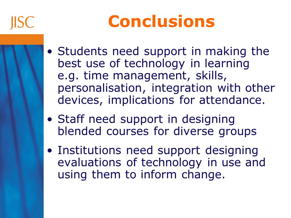 Conclusions Students need support in making the best use of technology in learning e.g.