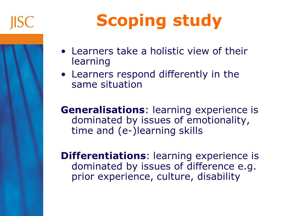 Learners take a holistic view of their learning Learners respond differently in the same situation Generalisations: learning experience is dominated by issues of emotionality, time and (e-)learning skills Differentiations: learning experience is dominated by issues of difference e.g.