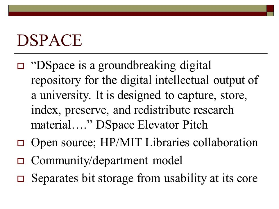 DSPACE DSpace is a groundbreaking digital repository for the digital intellectual output of a university.